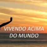 VIVENDO ACIMA DO MUNDO