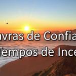 PALAVRAS DE CONFIANÇA PARA TEMPOS DE INCERTEZA (Vídeo)