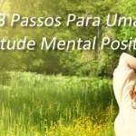 3 PASSOS PARA UMA ATITUDE MENTAL POSITIVA