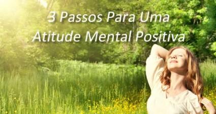 3-Passos-Para-Um-Atitude-Mental-Positiva