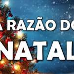 A RAZÃO DO NATAL (Vídeo)