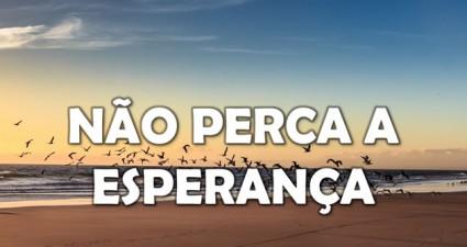 nao-perca-a-esperanca