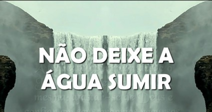 http://oravemsenhorjesus.com/nao-deixe-agua-sumir-pps/