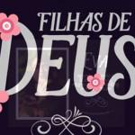 FILHAS DE DEUS (Vídeo para o Dia da Mulher)