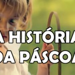 A HISTÓRIA DA PÁSCOA (Vídeo)
