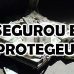 SEGUROU E PROTEGEU!