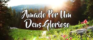 amado-por-um-deus-glorioso-video
